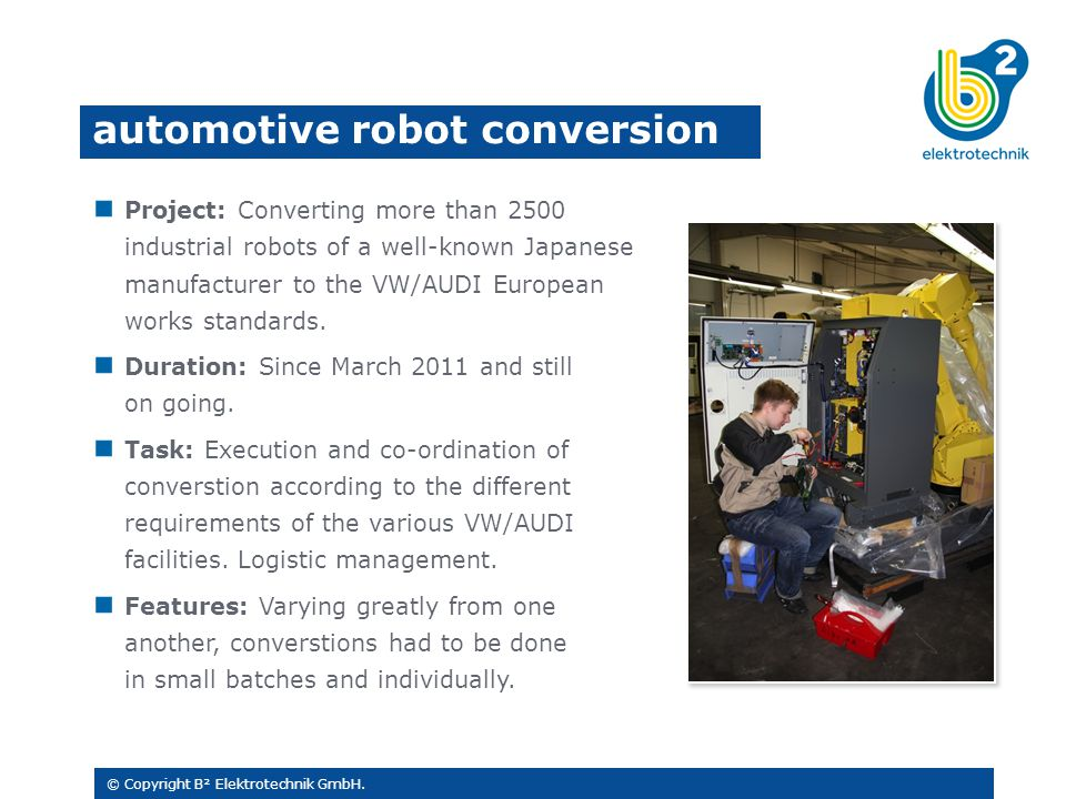 Project: Converting more than 2500 industrial robots of a well-known Japanese manufacturer to the VW/AUDI European works standards. Duration: Since Ma