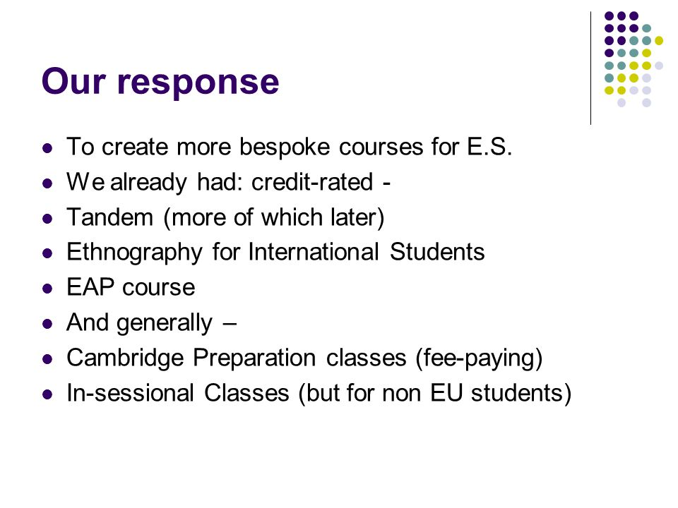 Our response To create more bespoke courses for E.S.