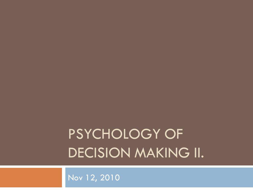 PSYCHOLOGY OF DECISION MAKING II. Nov 12, 2010