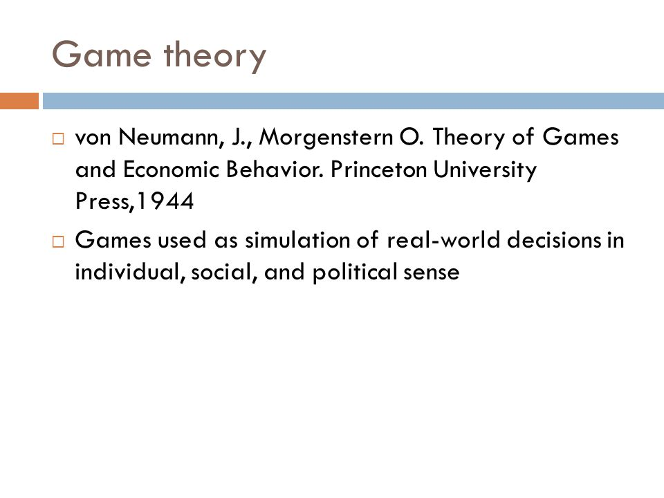Game theory  von Neumann, J., Morgenstern O. Theory of Games and Economic Behavior.