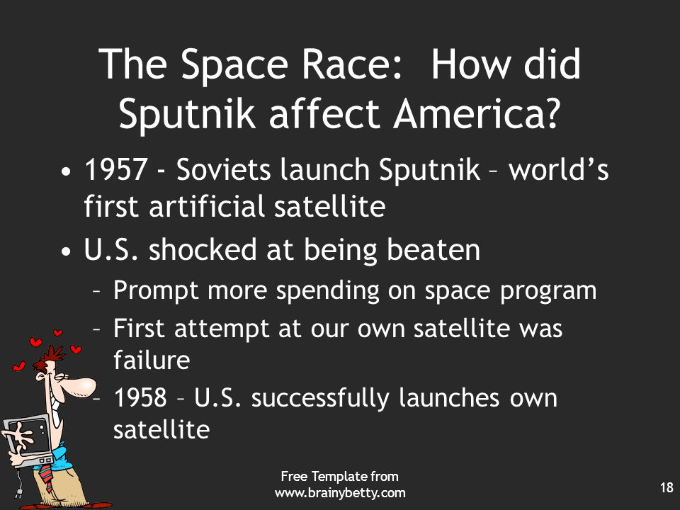 Free Template from www.brainybetty.com 18 The Space Race: How did Sputnik affect America.