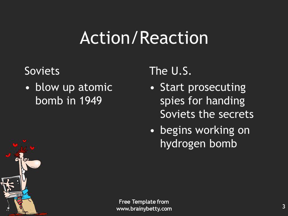 Free Template from www.brainybetty.com 3 Action/Reaction Soviets blow up atomic bomb in 1949 The U.S.