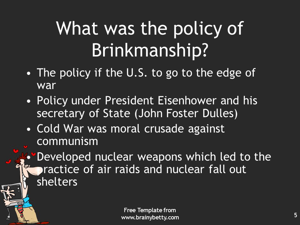 Free Template from www.brainybetty.com 5 What was the policy of Brinkmanship.