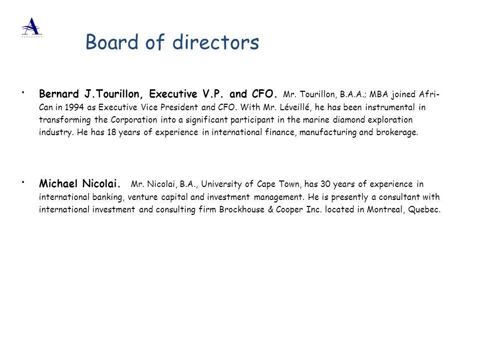  Bernard J.Tourillon, Executive V.P. and CFO. Mr. Tourillon, B.A.A.; MBA joined Afri- Can in 1994 as Executive Vice President and CFO. With Mr. Lévei