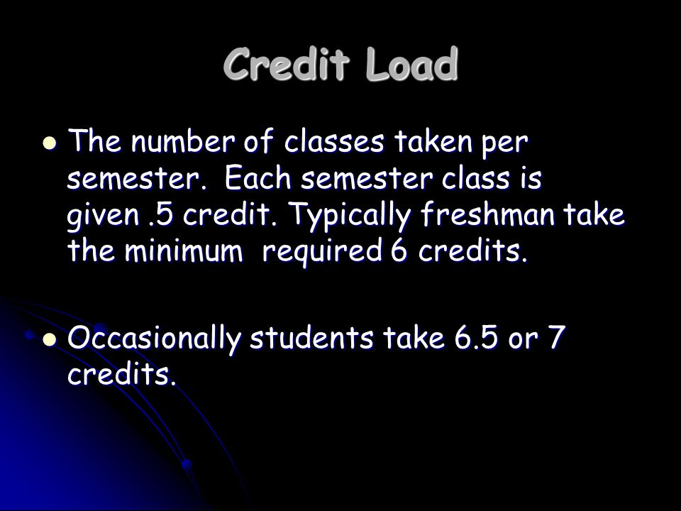 Credit Load The number of classes taken per semester.