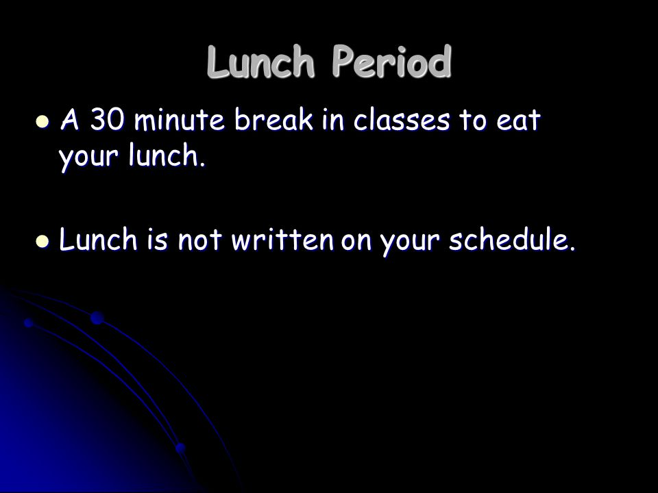 Lunch Period A 30 minute break in classes to eat your lunch.