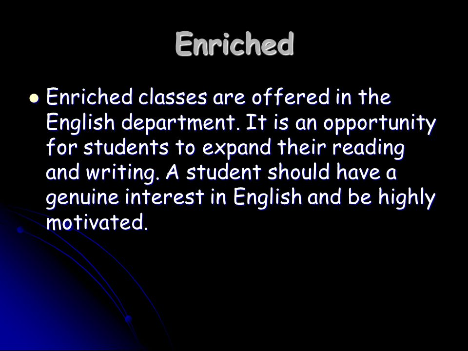 Enriched Enriched classes are offered in the English department.