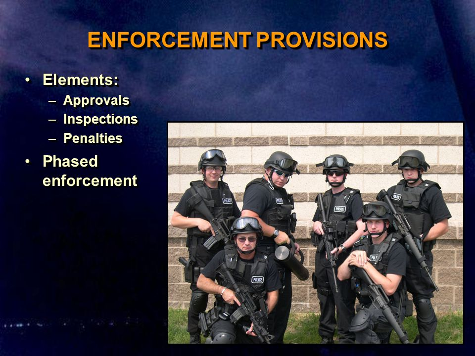 ENFORCEMENT PROVISIONS Elements:Elements: –Approvals –Inspections –Penalties Phased enforcementPhased enforcement Elements:Elements: –Approvals –Inspections –Penalties Phased enforcementPhased enforcement