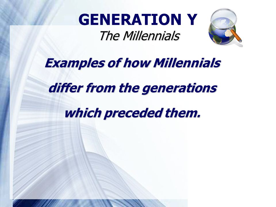 Examples of how Millennials differ from the generations which preceded them.
