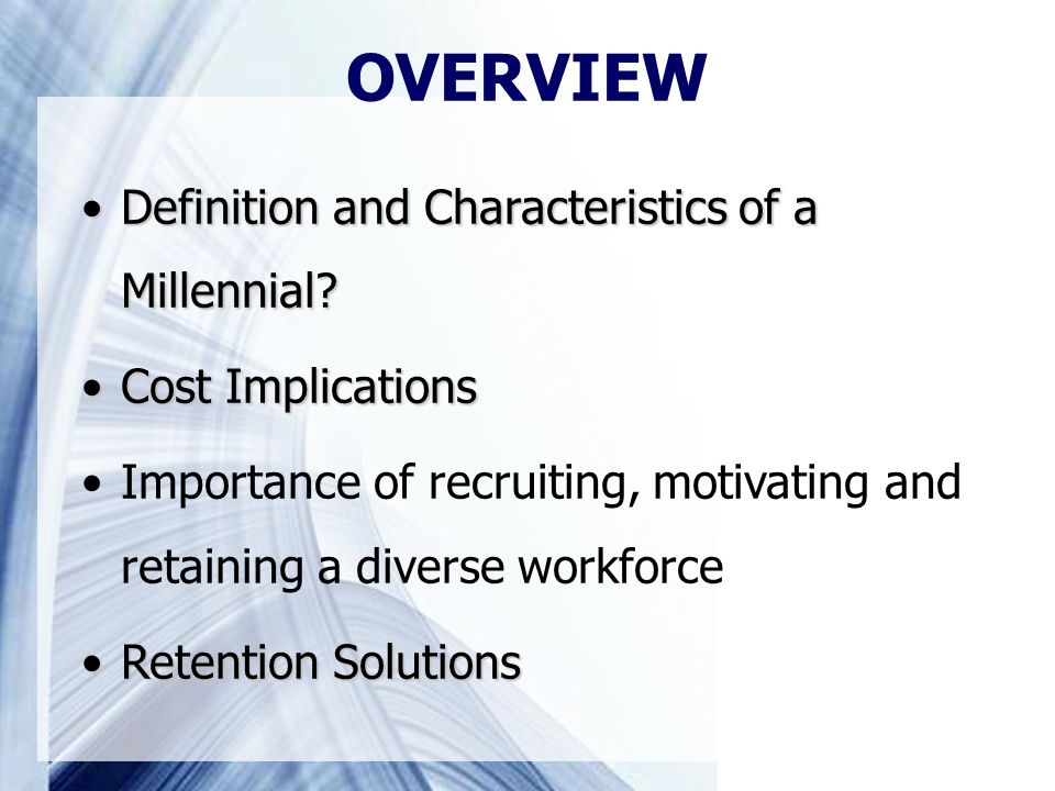 OVERVIEW Definition and Characteristics of a Millennial Definition and Characteristics of a Millennial.