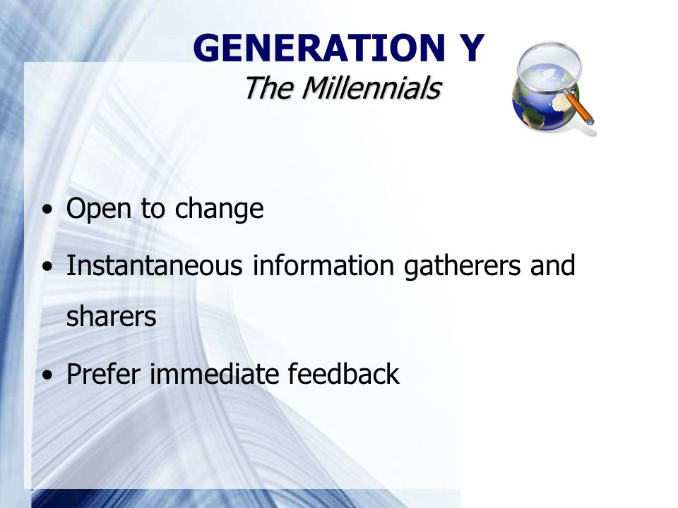 Open to change Instantaneous information gatherers and sharers Prefer immediate feedback The Millennials GENERATION Y The Millennials