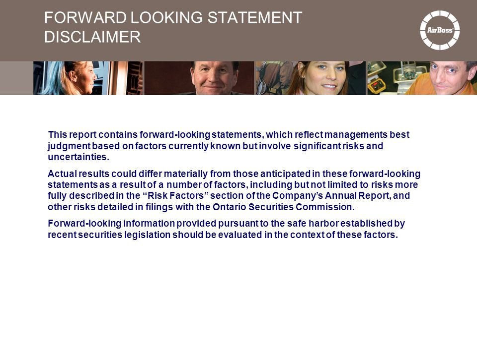 FORWARD LOOKING STATEMENT DISCLAIMER This report contains forward-looking statements, which reflect managements best judgment based on factors current