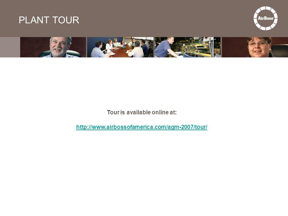 PLANT TOUR Tour is available online at: http://www.airbossofamerica.com/agm-2007/tour/