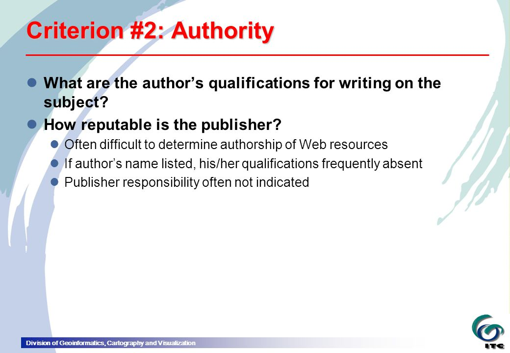 Division of Geoinformatics, Cartography and Visualization Criterion #2: Authority lWhat are the author's qualifications for writing on the subject.