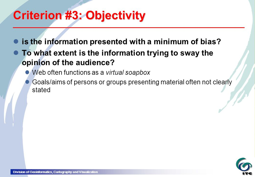 Division of Geoinformatics, Cartography and Visualization Criterion #3: Objectivity lis the information presented with a minimum of bias.