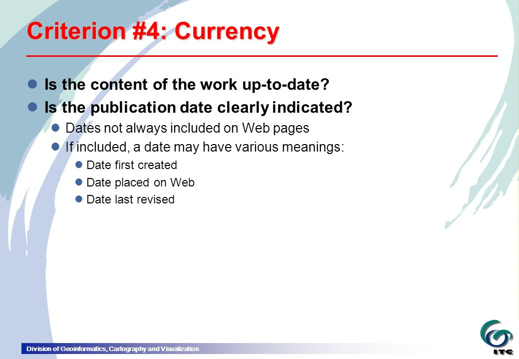 Division of Geoinformatics, Cartography and Visualization Criterion #4: Currency lIs the content of the work up-to-date.