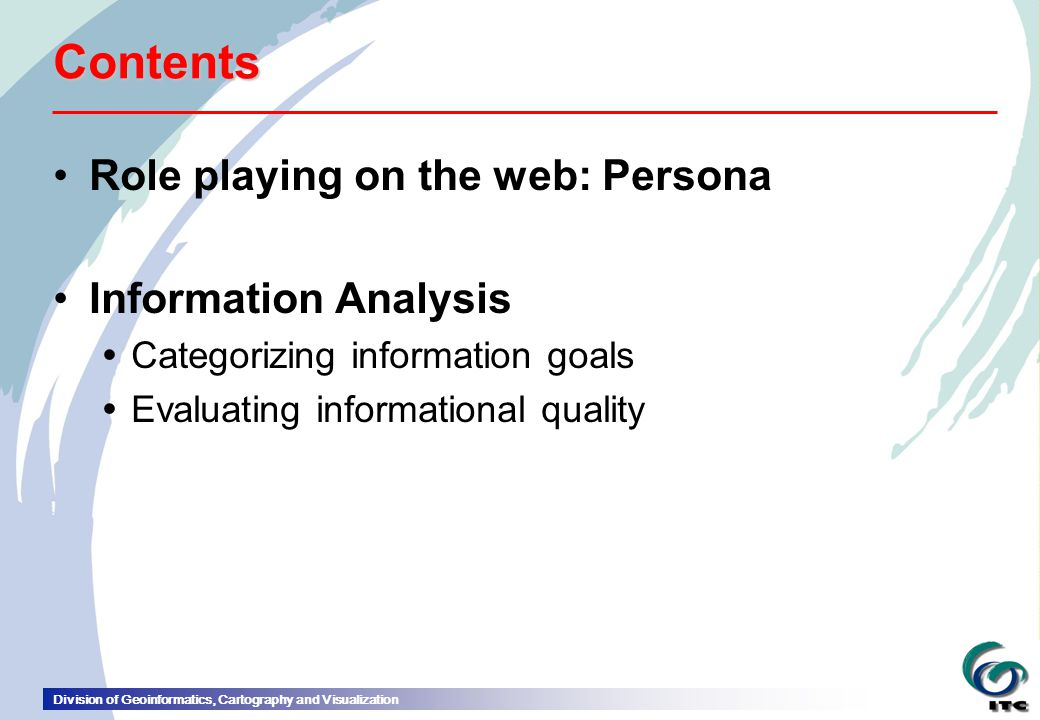 Division of Geoinformatics, Cartography and Visualization Contents Role playing on the web: Persona Information Analysis  Categorizing information goals  Evaluating informational quality