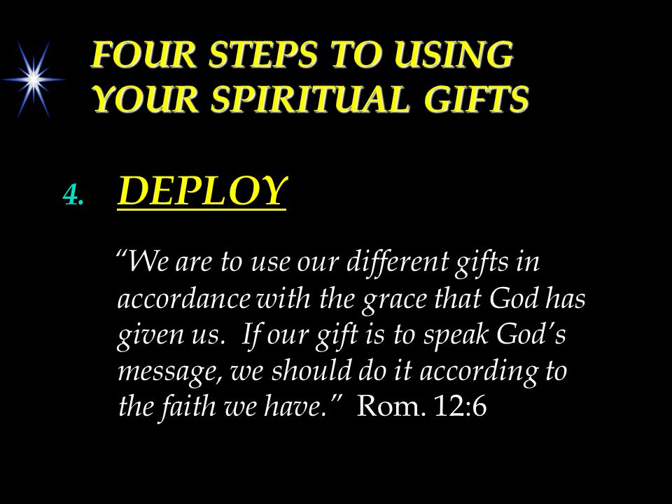 FOUR STEPS TO USING YOUR SPIRITUAL GIFTS 4.
