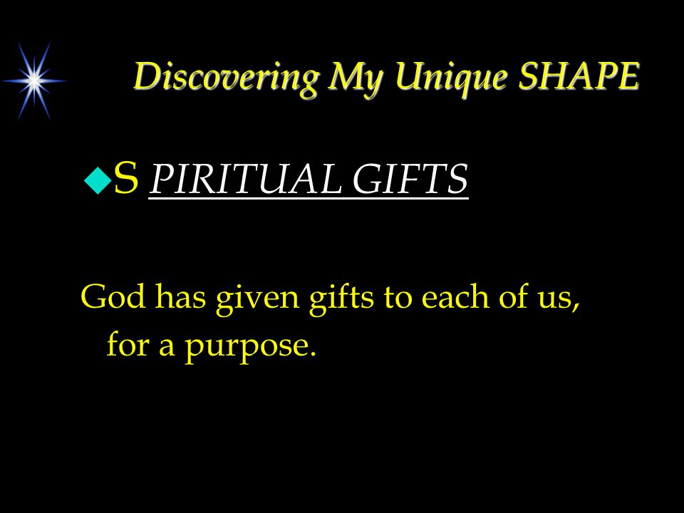 Discovering My Unique SHAPE u S PIRITUAL GIFTS God has given gifts to each of us, for a purpose.