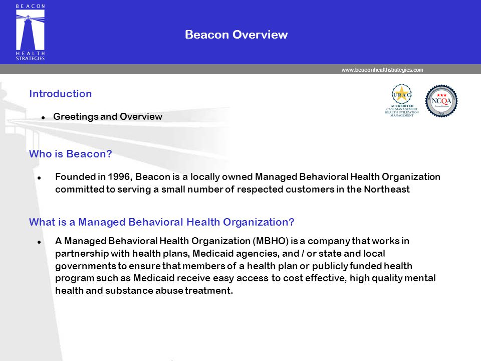 www.beaconhealthstrategies.com Introduction l Greetings and Overview What is a Managed Behavioral Health Organization.