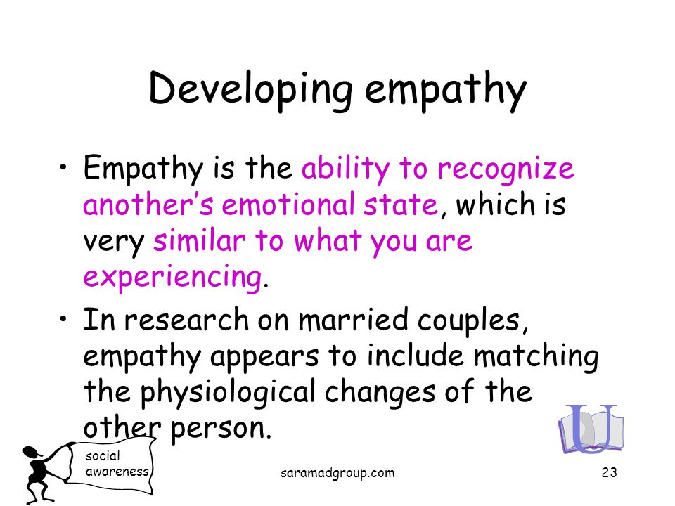 Developing empathy Empathy is the ability to recognize another's emotional state, which is very similar to what you are experiencing. In research on m