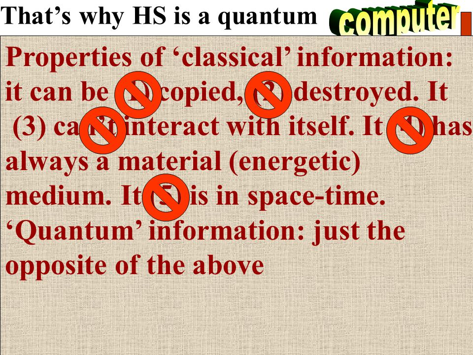 That's why HS is a quantum The quantum computer is a math model as well as Turing machine For the TM operator Write '1'! is the QCO: Do the HS operator 'F'! No other difference Any physical process is a calculation of QC.