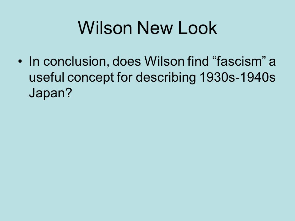 Wilson New Look In conclusion, does Wilson find fascism a useful concept for describing 1930s-1940s Japan