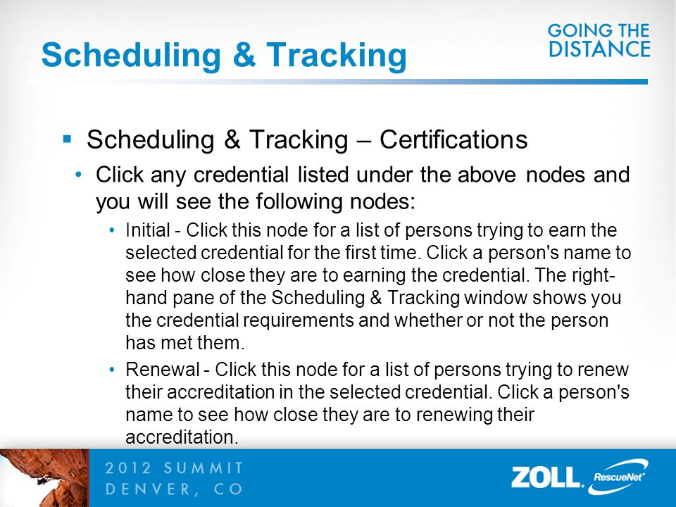 Scheduling & Tracking  Scheduling & Tracking – Certifications Click any credential listed under the above nodes and you will see the following nodes: Initial - Click this node for a list of persons trying to earn the selected credential for the first time.