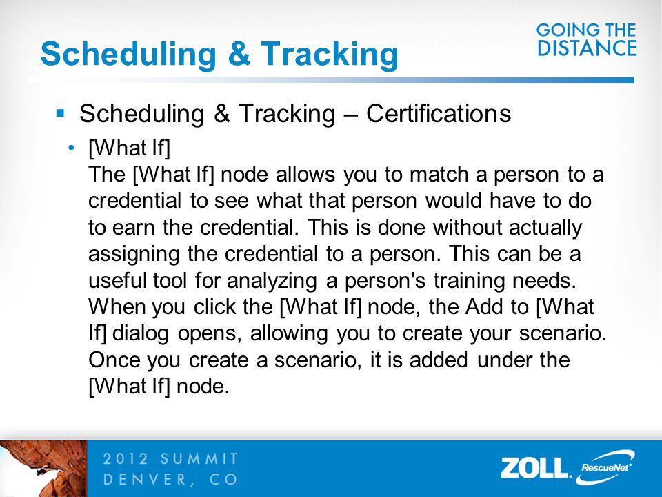 Scheduling & Tracking  Scheduling & Tracking – Certifications [What If] The [What If] node allows you to match a person to a credential to see what that person would have to do to earn the credential.