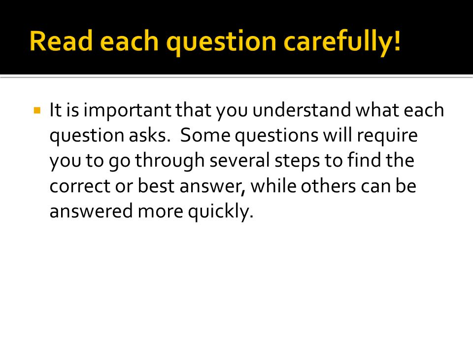  It is important that you understand what each question asks.