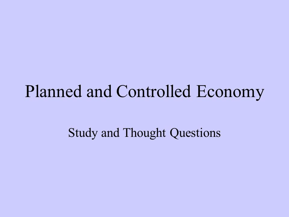 Planned and Controlled Economy Study and Thought Questions
