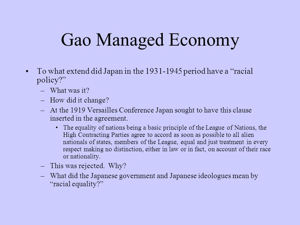 "Gao Managed Economy To what extend did Japan in the 1931-1945 period have a ""racial policy?"" –What was it? –How did it change? –At the 1919 Versailles"