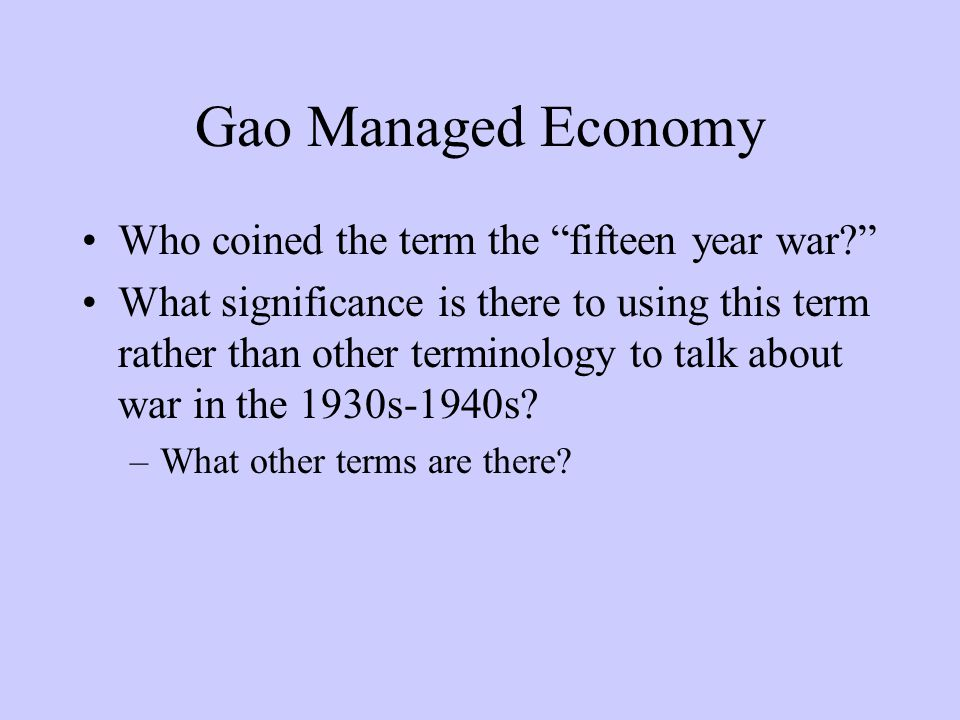"Gao Managed Economy Who coined the term the ""fifteen year war?"" What significance is there to using this term rather than other terminology to talk ab"