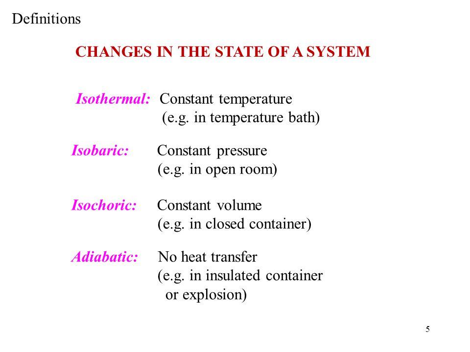 5 Isothermal: Constant temperature (e.g.in temperature bath) Isobaric: Constant pressure (e.g.