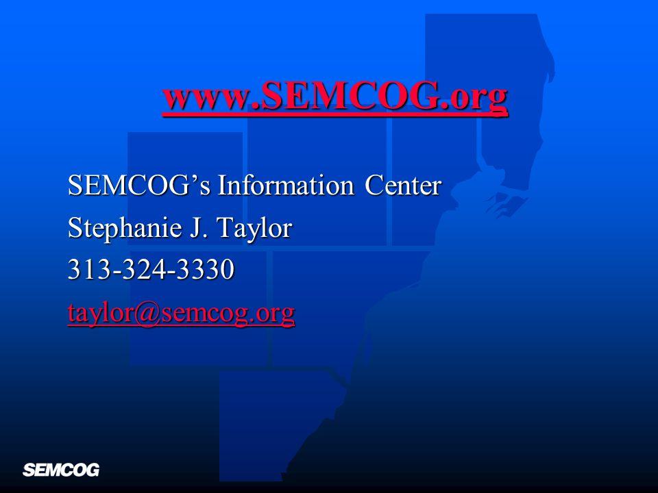 www.SEMCOG.org SEMCOG's Information Center Stephanie J. Taylor 313-324-3330 taylor@semcog.org