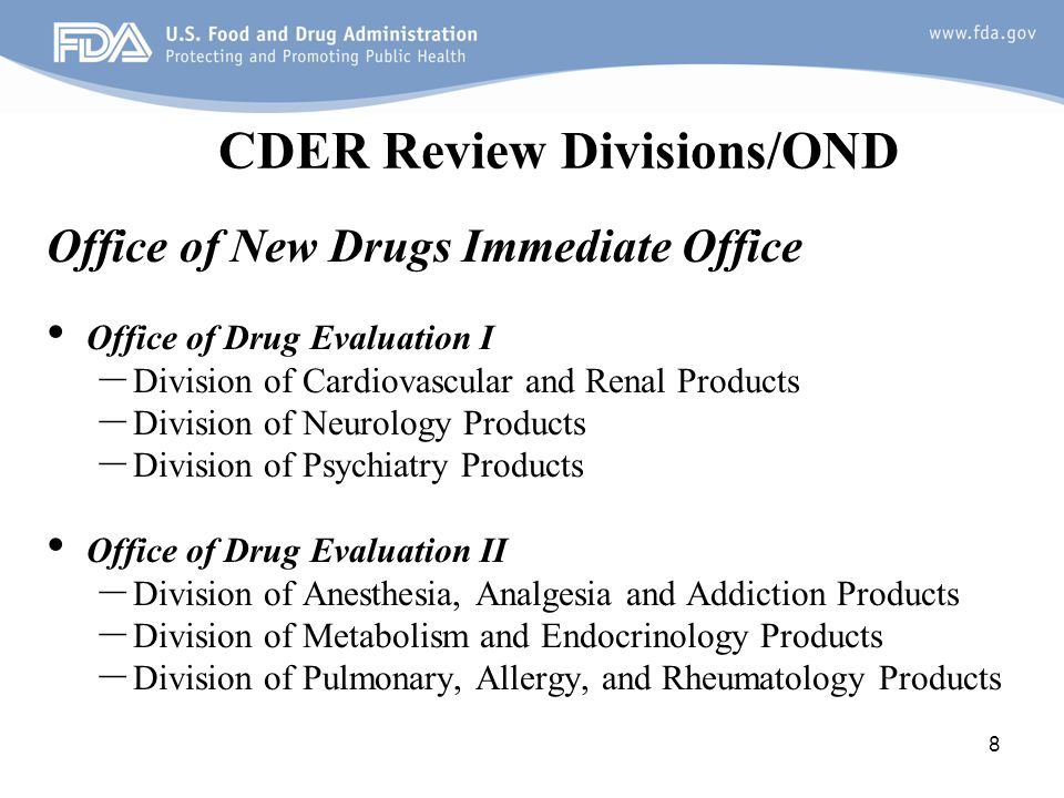 99 CDER Review Divisions/OND Cont'd Office of Drug Evaluation III - Division of Gastroenterology and Inborn Errors Products - Division of Dermatology and Dental Products - Division of Bone, Reproductive and Urologic Products Office of Drug Evaluation IV - Division of Medical Imaging Products - Division of Nonprescription Clinical Evaluation - Division of Nonprescription Regulation Development Office of Antimicrobial Products - Division of Anti-Infective Products - Division of Antiviral Products - Division of Transplant and Ophthalmology Products