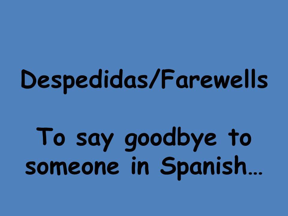 Despedidas/Farewells To say goodbye to someone in Spanish…