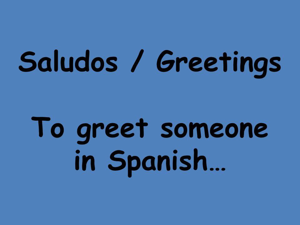 Saludos / Greetings To greet someone in Spanish…