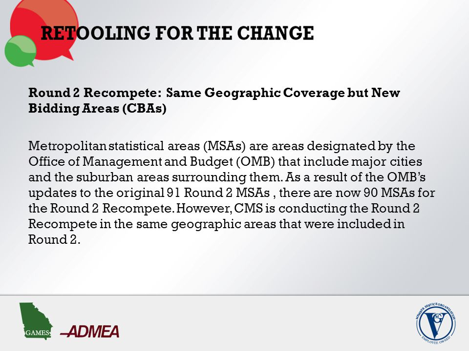 Changes from Round 2 As a result of the February 2013 OMB update to the United States MSAs, there are now 90 MSAs for the Round 2 Recompete.