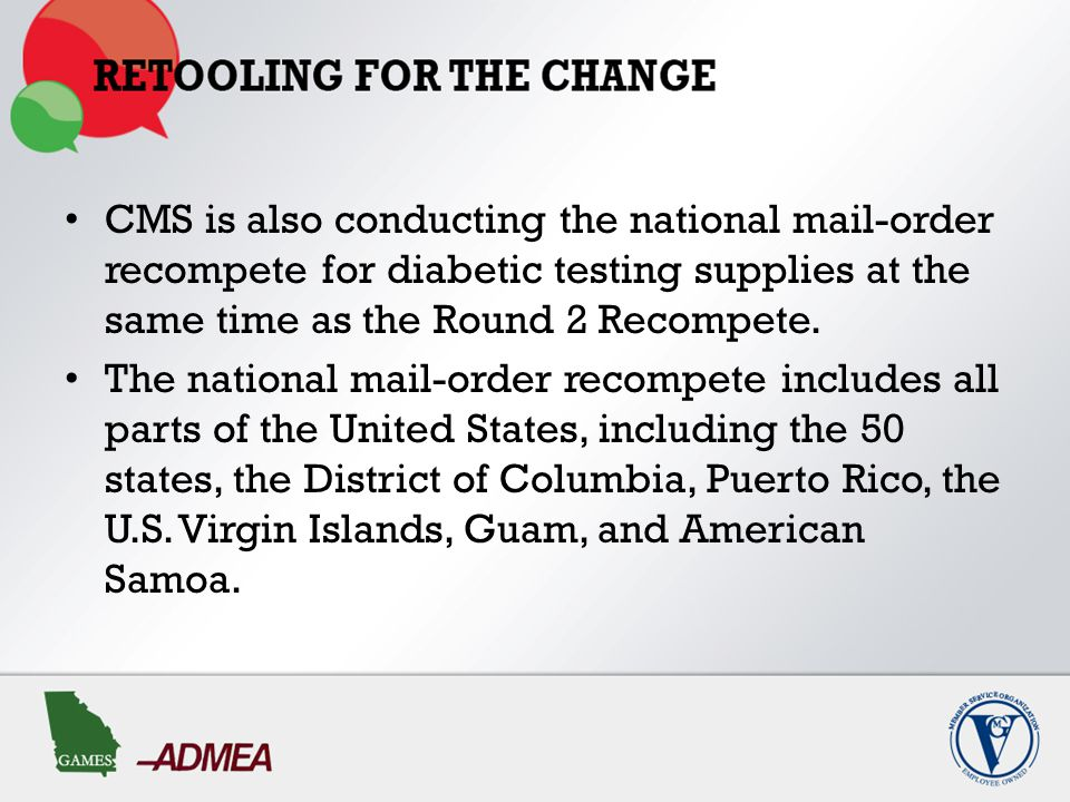 CMS is also conducting the national mail-order recompete for diabetic testing supplies at the same time as the Round 2 Recompete.