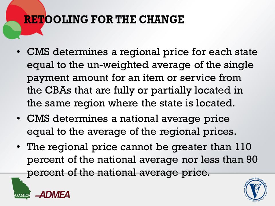 CMS determines a regional price for each state equal to the un-weighted average of the single payment amount for an item or service from the CBAs that are fully or partially located in the same region where the state is located.