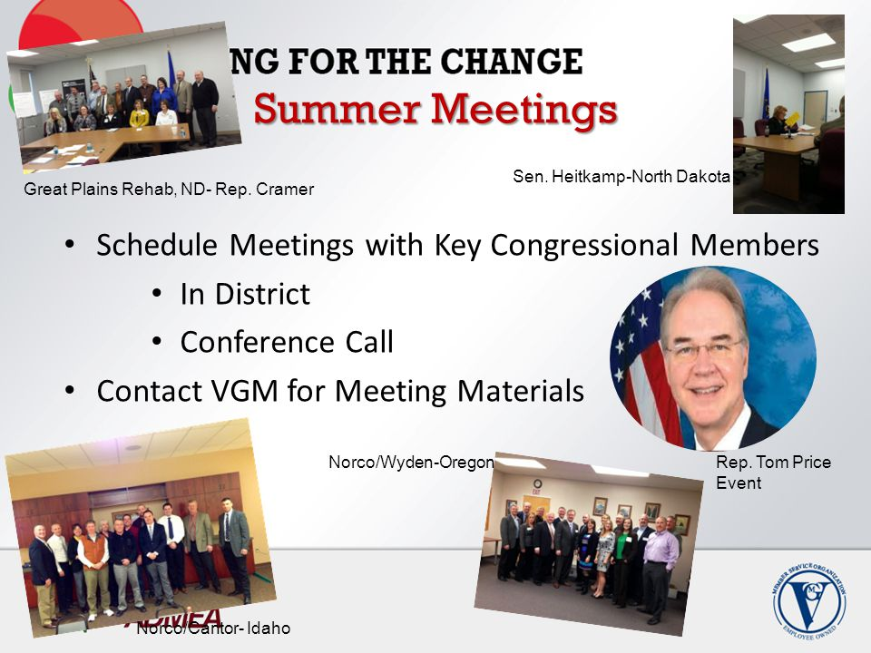 Summer Meetings Schedule Meetings with Key Congressional Members In District Conference Call Contact VGM for Meeting Materials Rep. Tom Price Event No