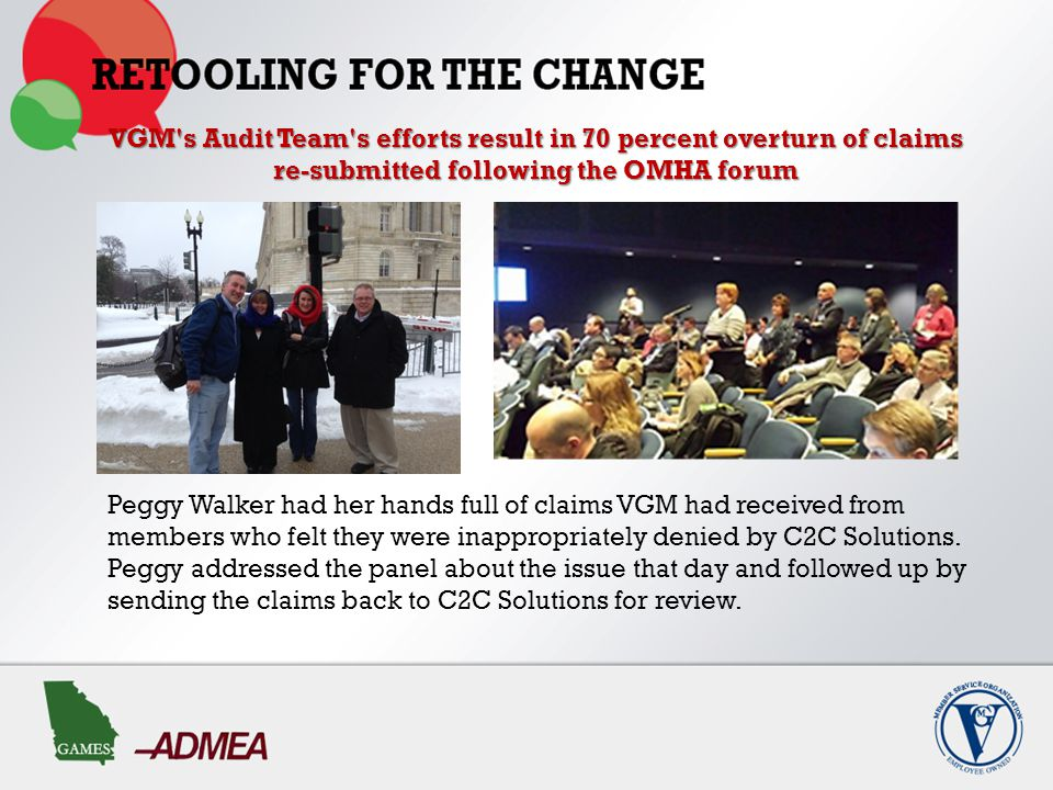 VGM s Audit Team s efforts result in 70 percent overturn of claims re-submitted following the OMHA forum Peggy Walker had her hands full of claims VGM had received from members who felt they were inappropriately denied by C2C Solutions.