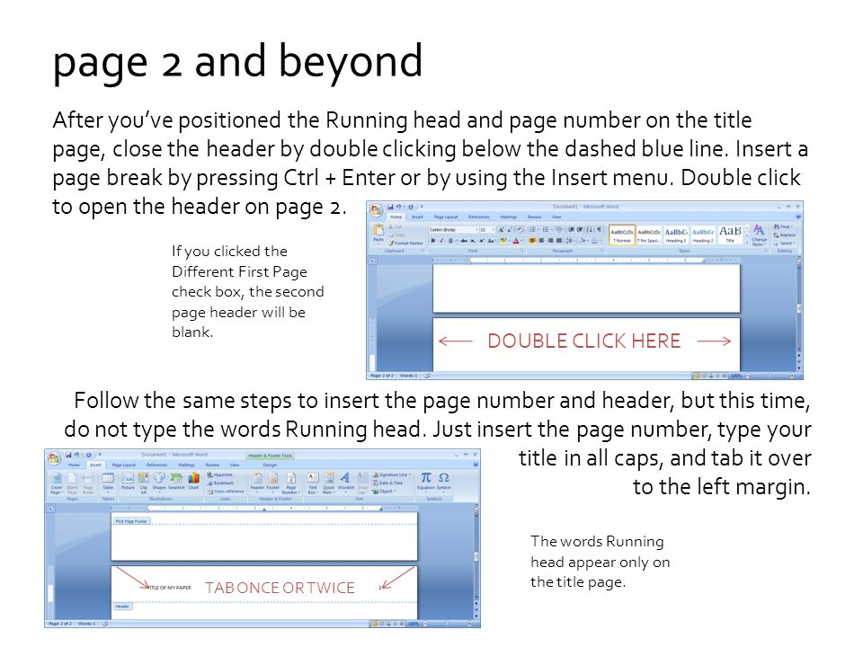 page 2 and beyond After you've positioned the Running head and page number on the title page, close the header by double clicking below the dashed blue line.
