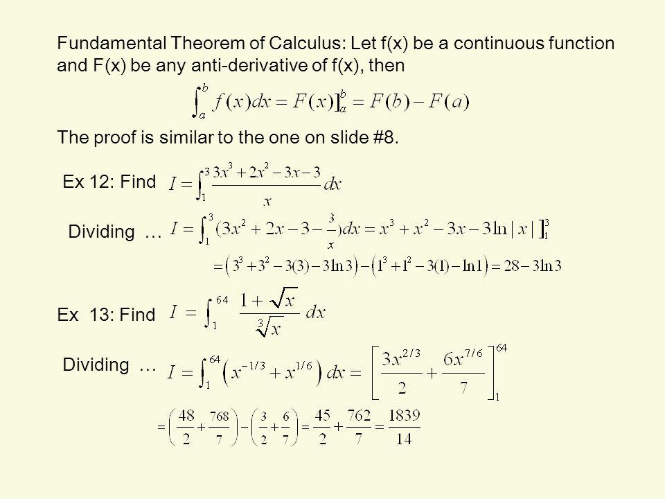 Fundamental Theorem of Calculus: Let f(x) be a continuous function and F(x) be any anti-derivative of f(x), then The proof is similar to the one on slide #8.