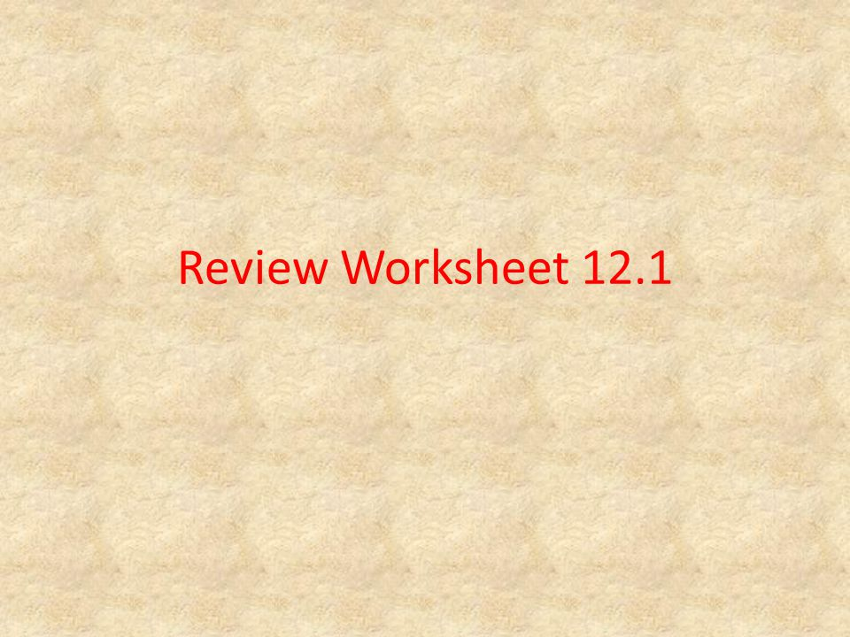 Review Worksheet 12.1