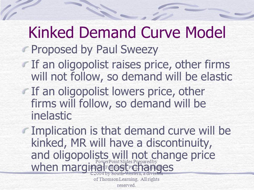 Kinked Demand Curve Model P 2 MC' P 1 K MC P 3 MC 0 Q 2 Q 1 Q 3 PowerPoint Slides Prepared by Robert F.