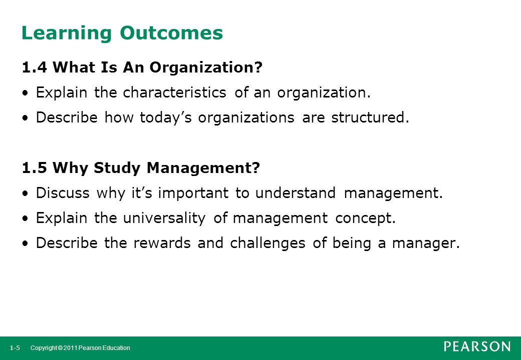 1-5 Copyright © 2011 Pearson Education Learning Outcomes 1.4 What Is An Organization? Explain the characteristics of an organization. Describe how tod