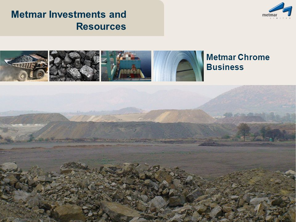 Metmar Investments and Resources Metmar Chrome Business