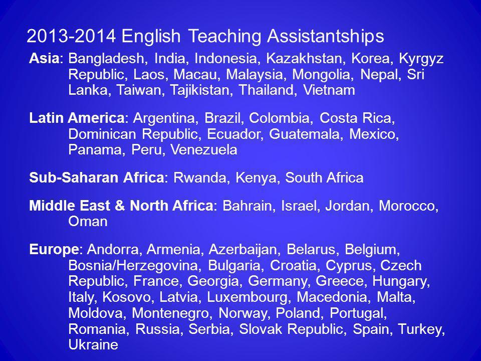 2013-2014 English Teaching Assistantships Asia: Bangladesh, India, Indonesia, Kazakhstan, Korea, Kyrgyz Republic, Laos, Macau, Malaysia, Mongolia, Nep
